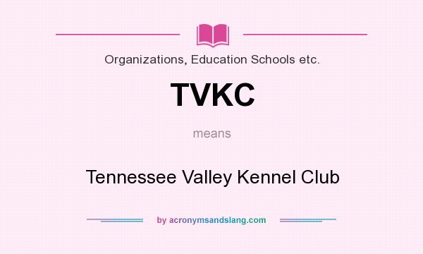 What does TVKC mean? It stands for Tennessee Valley Kennel Club