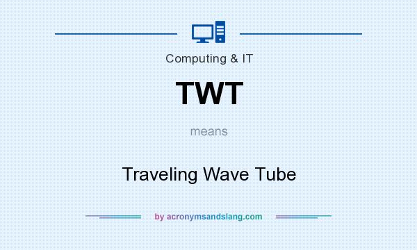 What does TWT mean? It stands for Traveling Wave Tube