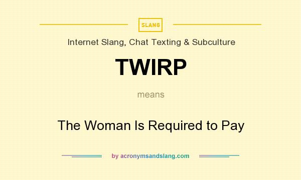 What does TWIRP mean? It stands for The Woman Is Required to Pay