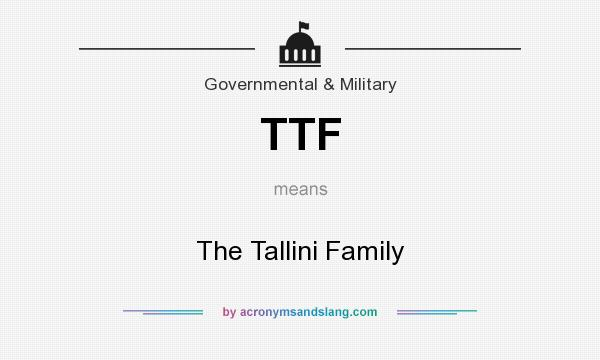 What does TTF mean? It stands for The Tallini Family