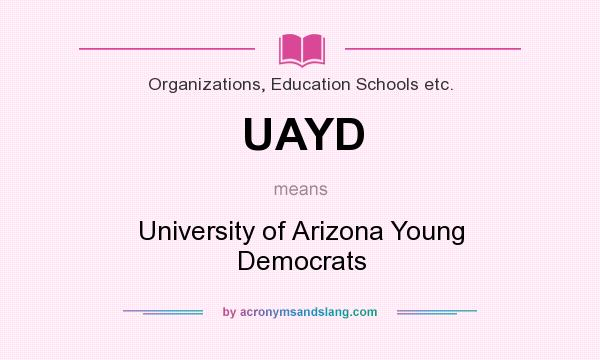 What does UAYD mean? It stands for University of Arizona Young Democrats