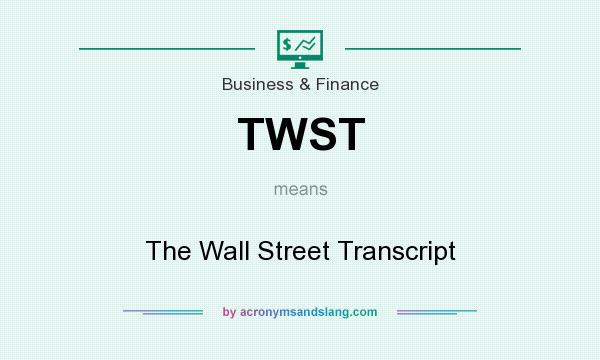 What does TWST mean? It stands for The Wall Street Transcript