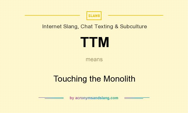 ttm touching the monolith by acronymsandslang com 2