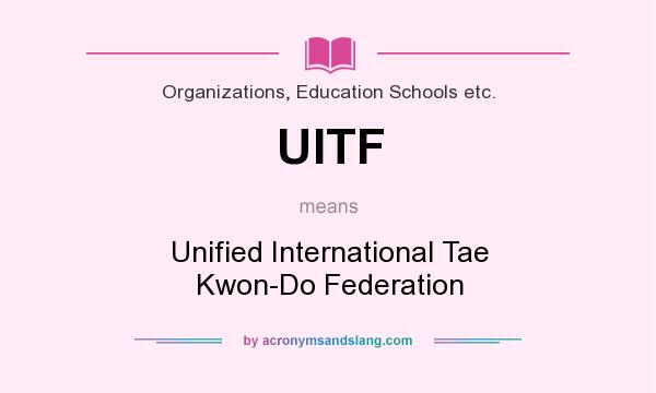 What does UITF mean? It stands for Unified International Tae Kwon-Do Federation