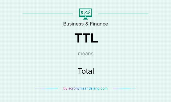 What does TTL mean? It stands for Total