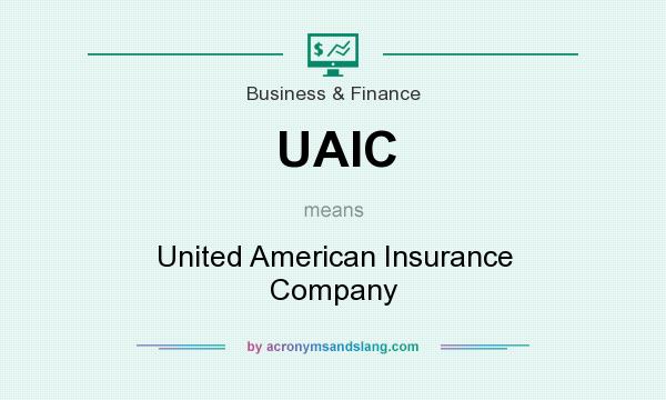 What does UAIC mean? It stands for United American Insurance Company