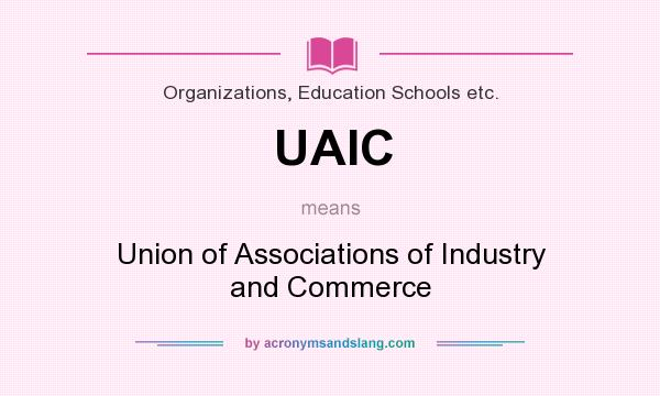 What does UAIC mean? It stands for Union of Associations of Industry and Commerce