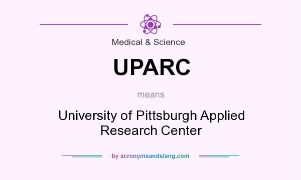 What does UPARC mean? It stands for University of Pittsburgh Applied Research Center