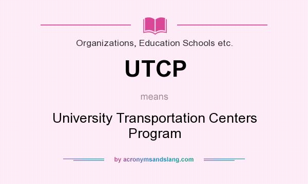 What does UTCP mean? It stands for University Transportation Centers Program