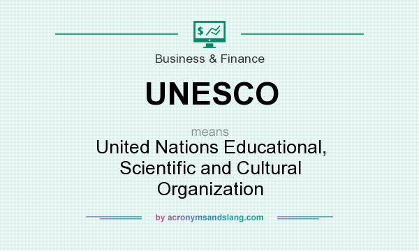 What does UNESCO mean? It stands for United Nations Educational, Scientific and Cultural Organization