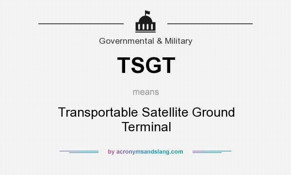 What does TSGT mean? It stands for Transportable Satellite Ground Terminal
