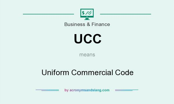 What does UCC mean? It stands for Uniform Commercial Code