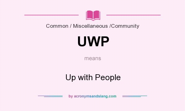 What does UWP mean? It stands for Up with People