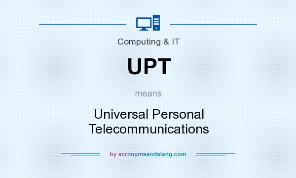 What does UPT mean? It stands for Universal Personal Telecommunications