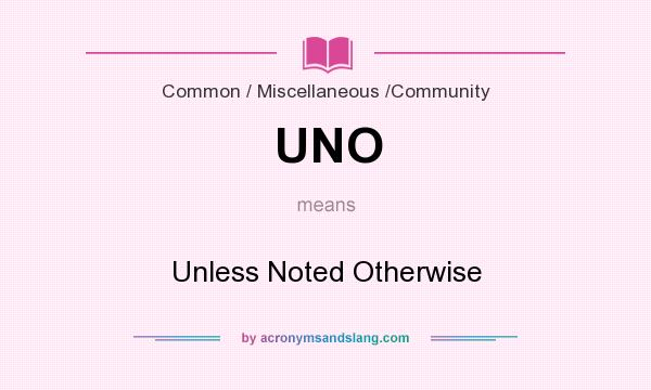 What does UNO mean? It stands for Unless Noted Otherwise