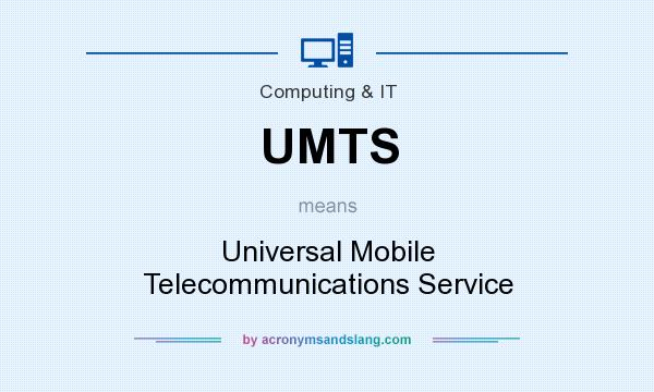 What does UMTS mean? It stands for Universal Mobile Telecommunications Service