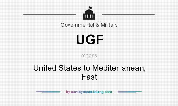 What does UGF mean? It stands for United States to Mediterranean, Fast