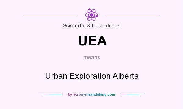 What does UEA mean? It stands for Urban Exploration Alberta