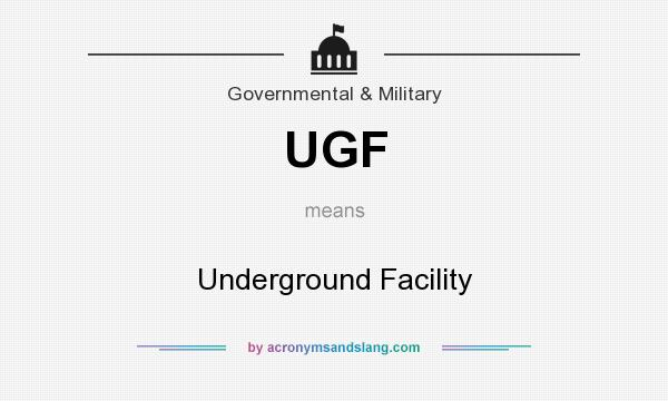 What does UGF mean? It stands for Underground Facility