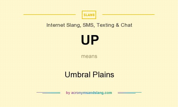 What does UP mean? It stands for Umbral Plains