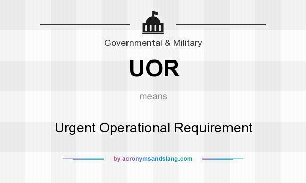 What does UOR mean? It stands for Urgent Operational Requirement