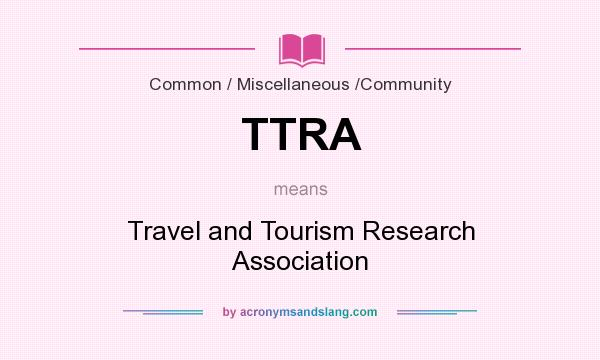 What does TTRA mean? It stands for Travel and Tourism Research Association