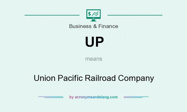 What does UP mean? It stands for Union Pacific Railroad Company