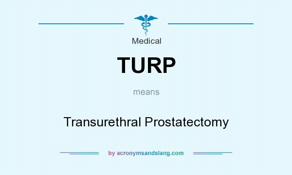 What does TURP mean? It stands for Transurethral Prostatectomy