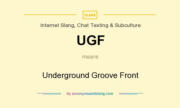 What does UGF mean? It stands for Underground Groove Front