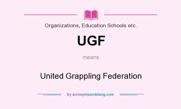 What does UGF mean? It stands for United Grappling Federation