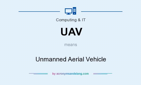 What does UAV mean? It stands for Unmanned Aerial Vehicle