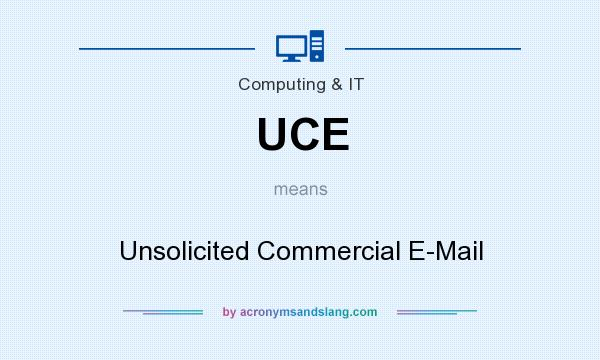 What does UCE mean? It stands for Unsolicited Commercial E-Mail