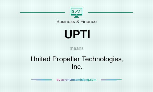 What does UPTI mean? It stands for United Propeller Technologies, Inc.