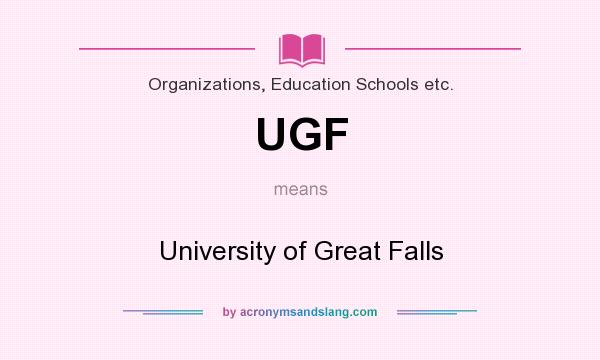 What does UGF mean? It stands for University of Great Falls