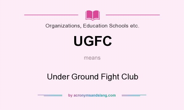 What does UGFC mean? It stands for Under Ground Fight Club