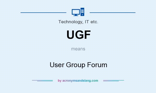 What does UGF mean? It stands for User Group Forum