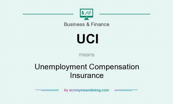 What does UCI mean? It stands for Unemployment Compensation Insurance