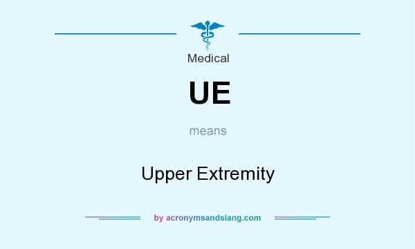 What does UE mean? It stands for Upper Extremity