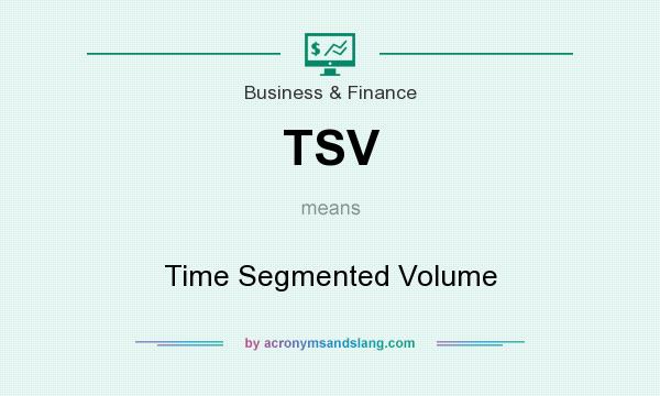 What does TSV mean? It stands for Time Segmented Volume
