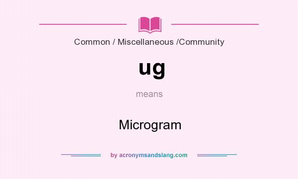 What does ug mean? It stands for Microgram