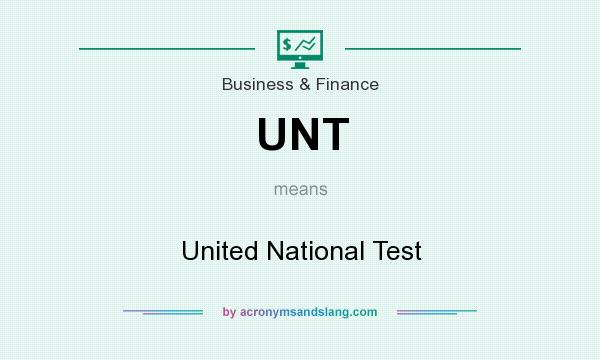 What does UNT mean? It stands for United National Test