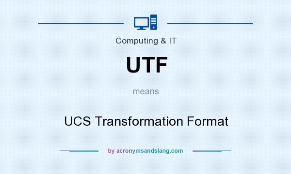 What does UTF mean? It stands for UCS Transformation Format