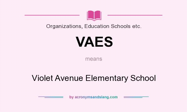 What does VAES mean? It stands for Violet Avenue Elementary School