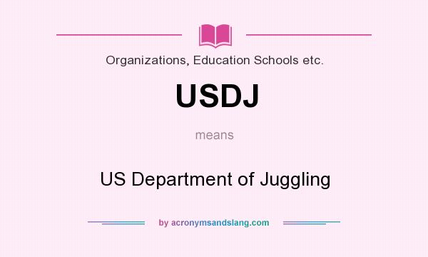 What does USDJ mean? It stands for US Department of Juggling