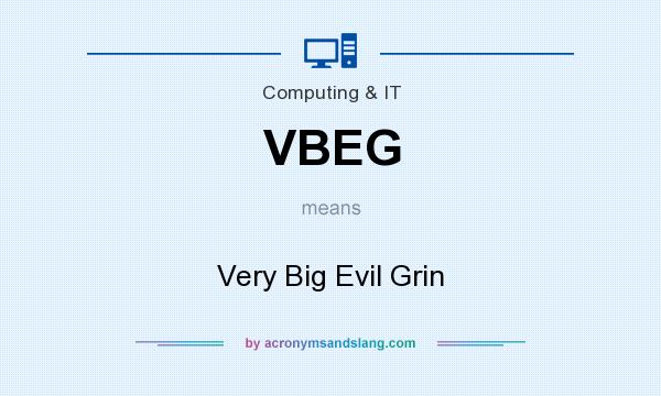 What does VBEG mean? It stands for Very Big Evil Grin