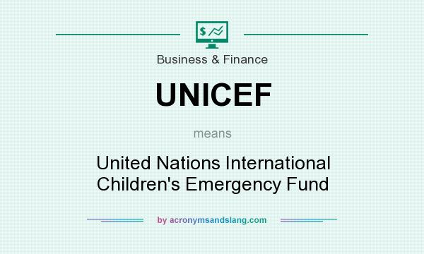 What does UNICEF mean? It stands for United Nations International Children`s Emergency Fund