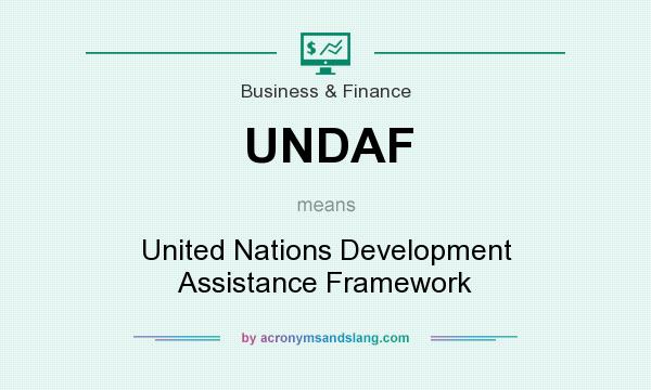 What does UNDAF mean? It stands for United Nations Development Assistance Framework
