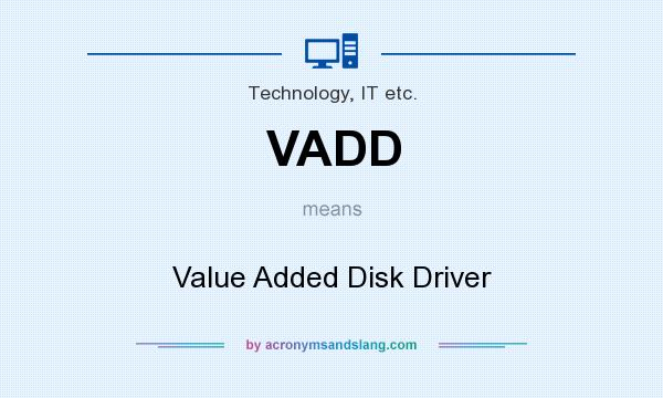 What does VADD mean? It stands for Value Added Disk Driver