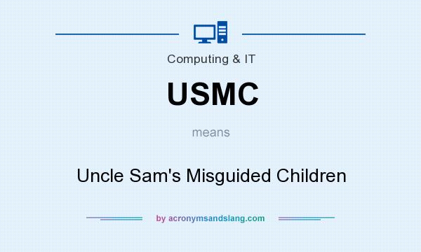 What does USMC mean? It stands for Uncle Sam`s Misguided Children