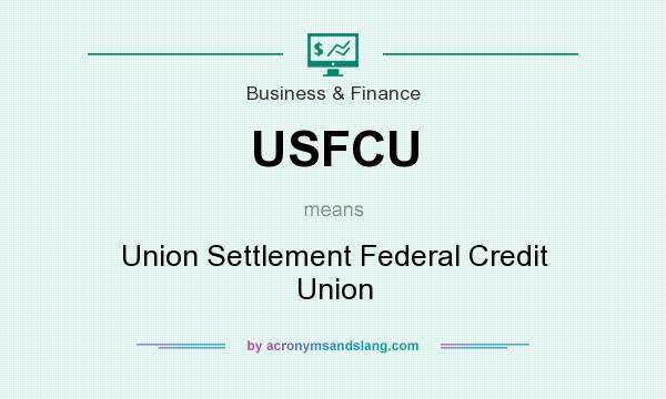 What does USFCU mean? It stands for Union Settlement Federal Credit Union